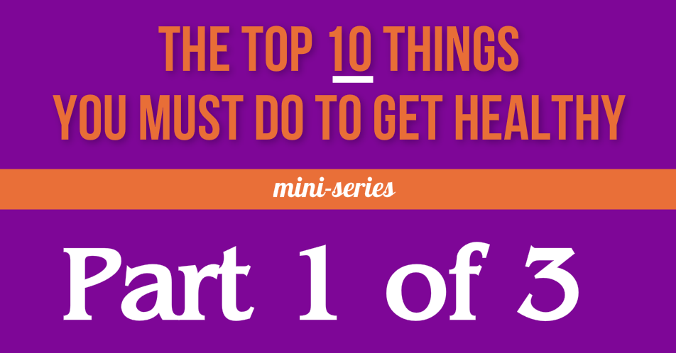 10 Things You Must Do To Get Healthy
